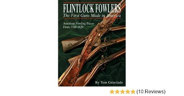 Flintlock Fowlers: The First Guns Made in America: Tom