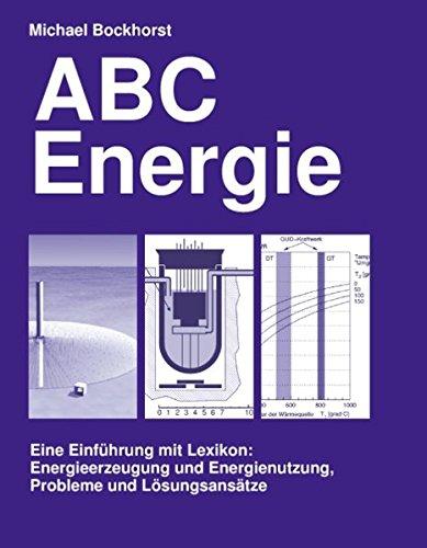 ABC Energie. Eine Einführung mit Lexikon. Energieerzeugung und Energienutzung, Probleme und Lösungsansätze