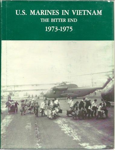 U.S. Marines in Vietnam: The Bitter End, 1973-1975 (Marine Corps Vietnam Operational Historical Series), Dunham, George R.; S/N 008-055-00178-1