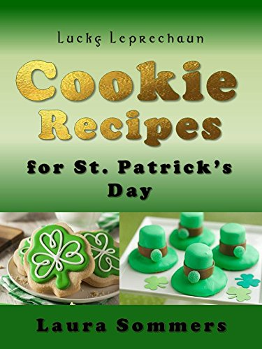 Lucky Leprechaun Cookie Recipes for St. Patrick's Day: A Cookbook Filled With The Luck of The Irish by [Sommers, Laura]