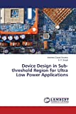 Device Design in Sub-Threshold Region for Ultra Low Power Applications, Sharma Krishna Gopal and Singh B. P., 3659170143