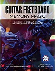 Guitar Fretboard Memory Magic: Painlessly Memorize All the Notes on Your Neck Forever for Instant Recall