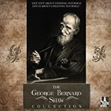 The George Bernard Shaw Collection Performance by George Bernard Shaw Narrated by Shirley Knight, Anne Heche, JoBeth Williams, Richard Dreyfuss, Bruce Davison, Kate Burton, Roger Rees