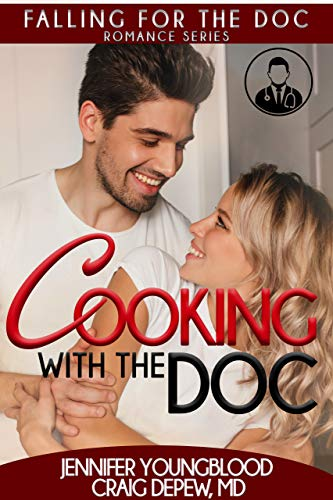Cooking With the Doc (Falling for the Doc Book 1) by [Youngblood, Jennifer , Depew MD, Craig]
