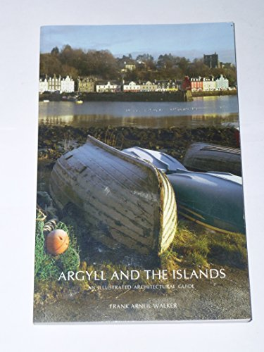 Illustrated Guide Architectural (Argyll and the Islands: An Illustrated Architectural Guide (RIAS Series of Illustrated Architectural Guides to Scotland))