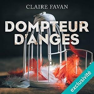 Dompteur d'anges | Livre audio Auteur(s) : Claire Favan Narrateur(s) : José Heuzé