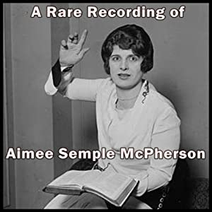 A Rare Recording of Aimee Semple McPherson Speech