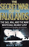 The Secret War for the Falklands: The SAS, Mi6, and the War Whitehall Nearly Lost by West, Nigel (1998) Paperback