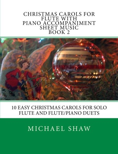 (Christmas Carols For Flute With Piano Accompaniment Sheet Music Book 2: 10 Easy Christmas Carols For Solo Flute And Flute/Piano Duets (Volume 2))
