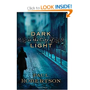 Dark in the City of Light: A Novel Paul Robertson
