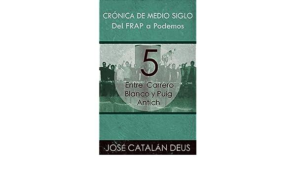 Del FRAP a Podemos. Crónica de medio siglo: 5. Entre Carrero Blanco y Puig Antich (Un viaje por la historia reciente con Ricardo Acero y sus compañeros) ...