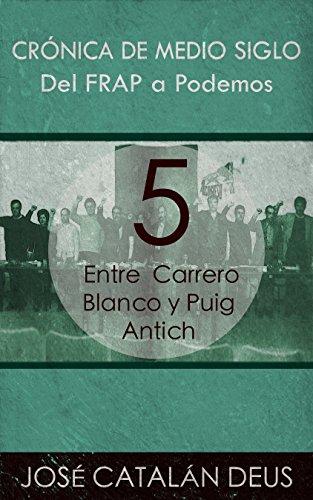 Entre Carrero Blanco y Puig Antich (Del FRAP a Podemos. Crónica de medio siglo