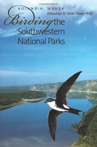 Birding the Southwestern National Parks (W. L. Moody Jr. Natural History Series)
