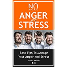 No More Anger And Stress - Best Tips to Manage Your Anger and Stress: Anger And Stress Management - The Minutes Book