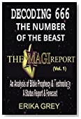 Decoding 666 The Number of the Beast: An Analysis of Bible Prophecy & Technology A Status Report & Forecast (The Magi Report Book 1)
