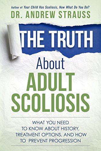 The Truth About Adult Scoliosis: What You Need to Know About History, Treatment Options, and How to Prevent Progression (Best Exercises For Scoliosis)