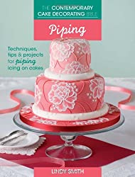The Contemporary Cake Decorating Bible: Piping: Techniques, tips and projects for piping on cakes
