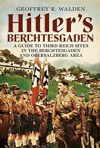 Hitler's Berchtesgaden: A Guide to Third Reich Sites in the Berchtesgaden and Obersalzberg Area [Geoffrey R. Walden] (Tapa Blanda)