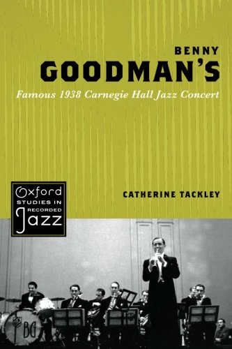Benny Goodman's Famous 1938 Carnegie Hall Jazz Concert (Oxford Studies In Recorded Jazz)