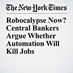 Robocalypse Now? Central Bankers Argue Whether Automation Will Kill Jobs | Jack Ewing
