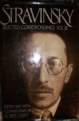 Stravinsky: Selected Correspondence, Vol. 3 (Stravinsky Robert Craft)
