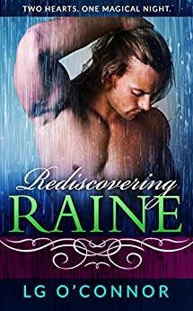 Rediscovering Raine: A Caught Up in RAINE Novelette (Caught Up in Love) by [O'Connor, LG]