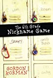 The 6th Grade Nickname Game, Gordon Korman, 1417688998