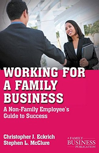 Working for a Family Business: A Non-Family Employee's Guide to Success (A Family Business Publication)