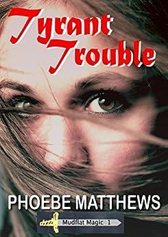 Tyrant Trouble (Mudflat Magic Book 1) by [Matthews, Phoebe]