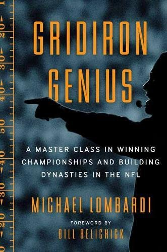 Book Cover: Gridiron Genius: A Master Class in Winning Championships and Building Dynasties in the NFL
