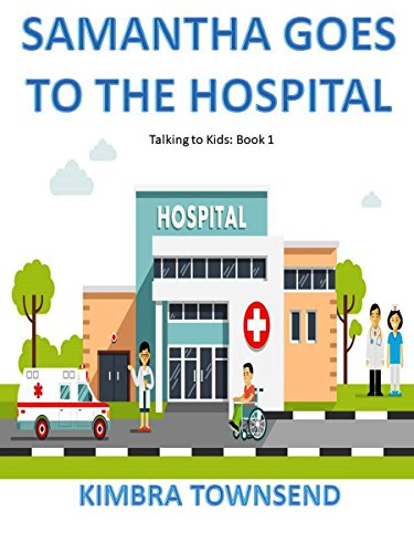 Samantha Goes to the Hospital (Talking to Kids Book 1)