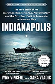 Indianapolis: The True Story of the Worst Sea Disaster in U.S. Naval History and the Fifty-Year Fight to Exone