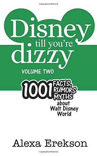 Download Disney Till You're Dizzy: 1001 Facts, Rumors, and Myths about Walt Disney World [Volume 2] pdf epub