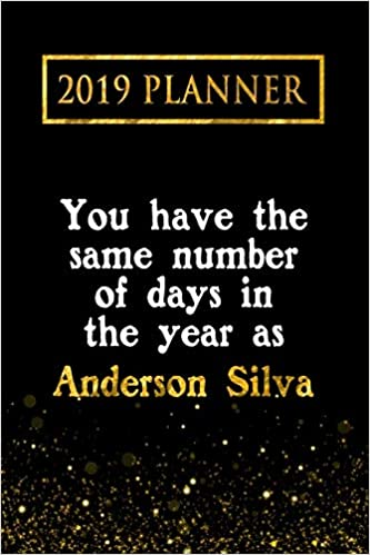 2019 Planner Anderson Silva 2019 Planner You Have The Same Number Of Days In The Year As Anderson Silva