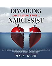 Divorcing and Healing from a Narcissist: Empath Dodging Energy Vampires, Splitting from Emotionally Destructive Marriage and Narcissistic Emotional Abuse, Overcoming Anxiety in Relationships
