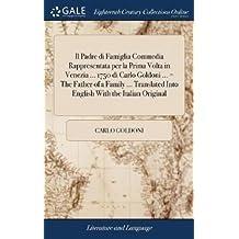 Il Padre Di Famiglia Commedia Rappresentata Per La Prima VOLTA in Venezia 1750 Di Carlo Goldoni = the Father of a Family Translated Into English with the Italian Original