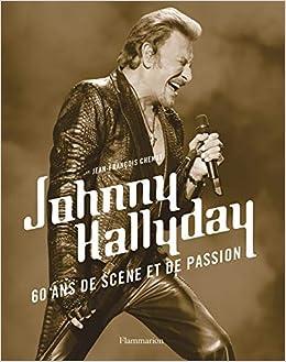 Johnny Hallyday 60 Ans De Scene Et De Passion N E Amazon