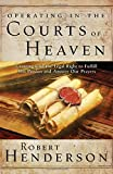 img - for Operating in the Courts of Heaven: Granting God the Legal Rights to Fulfill His Passion and Answer Our Prayers (The Official Courts of Heaven Series) book / textbook / text book