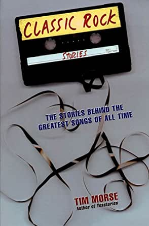 Classic Rock Stories: The Stories Behind the Greatest Songs