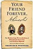 "Charles Strozier, ""Your Friend Forever, A. Lincoln: The Enduring Friendship of Abraham Lincoln and Joshua Speed"" (Columbia UP, 2016)"
