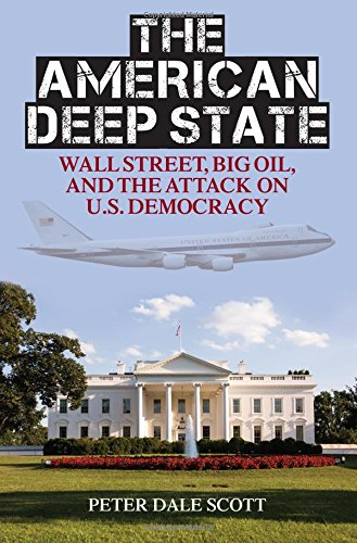 The American Deep State  Wall Street  Big Oil  And The Attack On U S  Democracy  War And Peace Library