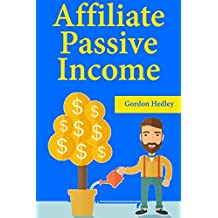 Affiliate Passive Income: Start Earning Passive Income Through Video Affiliate Marketing & Product Launch Promotions
