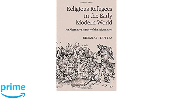 Religious Refugees in the Early Modern World An Alternative History of the Reformation