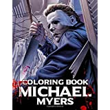 Michael Myers Coloring Book: Color One Of The Most Horror Characters Michael Myers