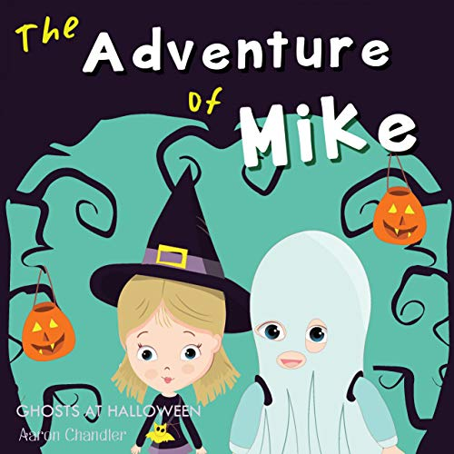 (The Adventure of Mike : Ghosts at Halloween: Inspriration Stories for Raising Generous Kids (Bedtime Inspirational Stories Book)