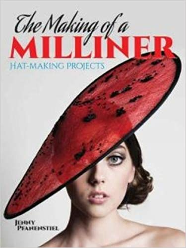 The Making of a Milliner: Hat-Making Projects: Pfanenstiel, Jenny ...