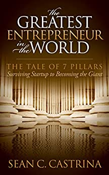 The Greatest Entrepreneur in the World: The Tale of 7 Pillars by [Castrina, Sean C.]