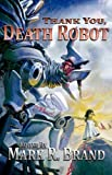 Thank You, Death Robot, Mark R. Brand, 0981519199