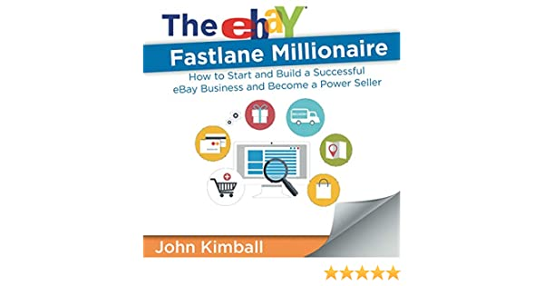 The Ebay Fastlane Millionaire How To Start And Build A Successful Ebay Business And Become A Power Seller Kimball John 9781607969365 Amazon Com Books