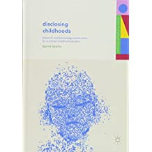 Disclosing Childhoods: Research and Knowledge Production for a Critical Childhood Studies